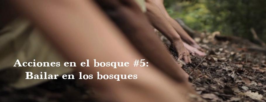 Acciones en el bosque #5: Bailar en los bosques